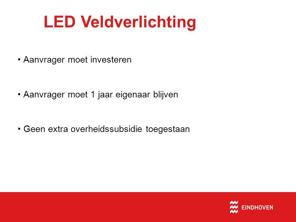 LED Veldverlichting Aanvrager moet investeren Aanvrager moet 1 jaar eigenaar blijven Geen extra overheidssubsidie toegestaan