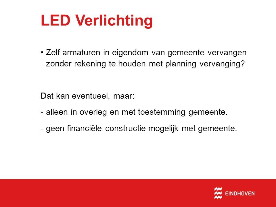LED Verlichting Zelf armaturen in eigendom van gemeente vervangen zonder rekening te houden met planning vervanging? Dat kan eventueel, maar: -alleen