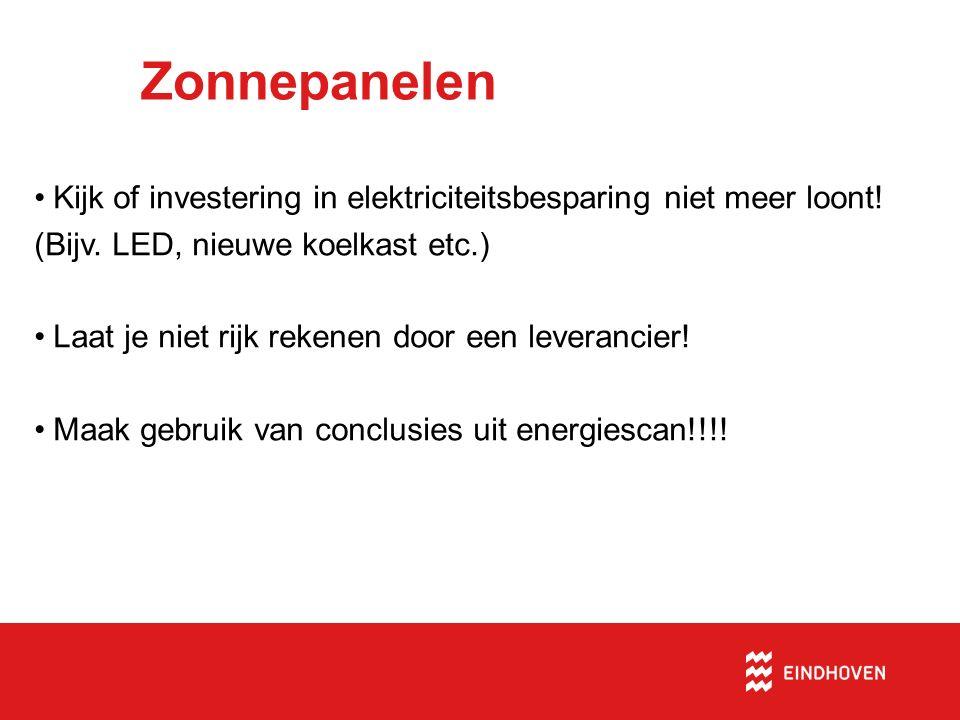 Zonnepanelen Kijk of investering in elektriciteitsbesparing niet meer loont! (Bijv. LED, nieuwe koelkast etc.) Laat je niet rijk rekenen door een leve