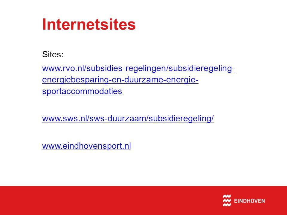 Internetsites Sites: www.rvo.nl/subsidies-regelingen/subsidieregeling- energiebesparing-en-duurzame-energie- sportaccommodaties www.sws.nl/sws-duurzaa