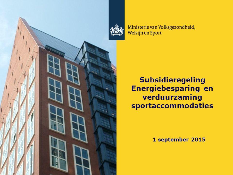 Subsidie VWS doel: - realiseren van energiebesparing en verduurzaming sportaccommodaties doelgroep: - sportverenigingen - sportstichtingen