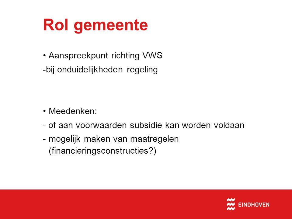 Rol gemeente Aanspreekpunt richting VWS -bij onduidelijkheden regeling Meedenken: - of aan voorwaarden subsidie kan worden voldaan -mogelijk maken van maatregelen (financieringsconstructies )