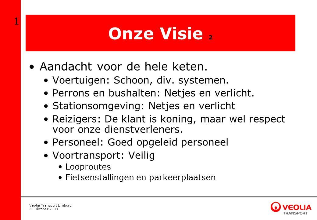Veolia Transport Limburg 30 Oktober 2009 Onze Visie 2 Aandacht voor de hele keten. Voertuigen: Schoon, div. systemen. Perrons en bushalten: Netjes en