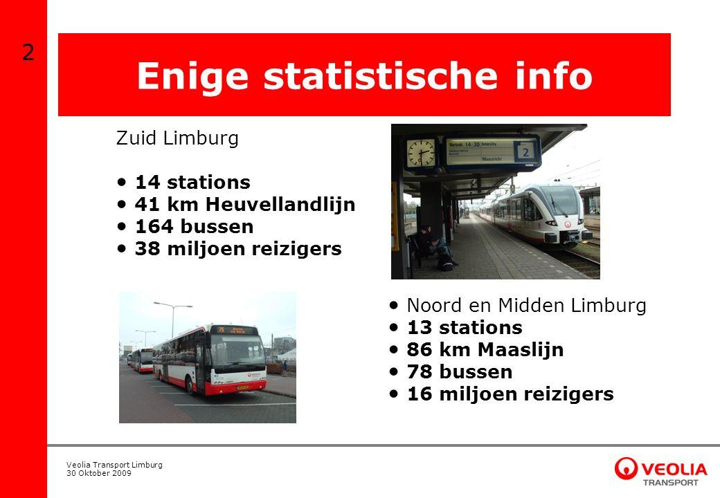 Veolia Transport Limburg 30 Oktober 2009 Zuid Limburg 14 stations 41 km Heuvellandlijn 164 bussen 38 miljoen reizigers Noord en Midden Limburg 13 stat