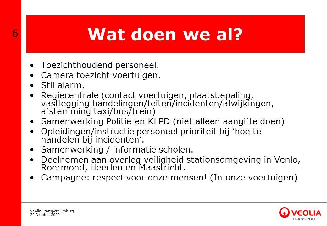 Veolia Transport Limburg 30 Oktober 2009 Wat doen we al? Toezichthoudend personeel. Camera toezicht voertuigen. Stil alarm. Regiecentrale (contact voe