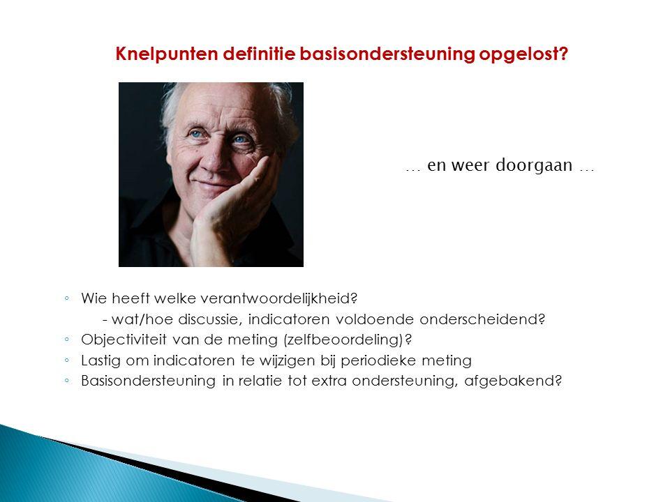 ◦ Wie heeft welke verantwoordelijkheid? - wat/hoe discussie, indicatoren voldoende onderscheidend? ◦ Objectiviteit van de meting (zelfbeoordeling)? ◦