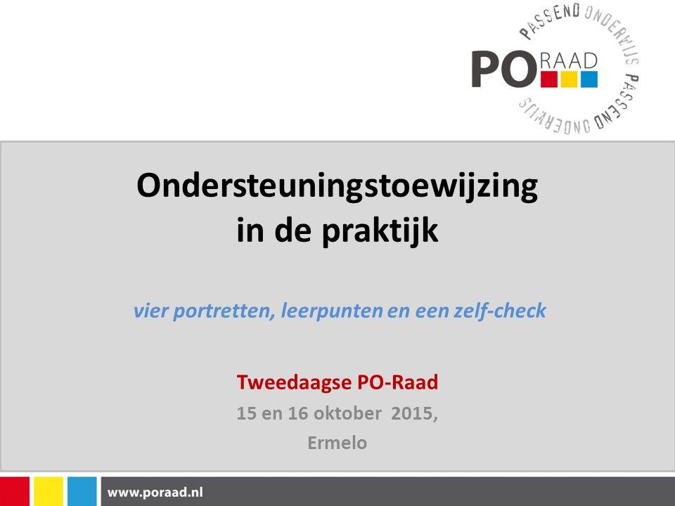 Ondersteuningstoewijzing in de praktijk vier portretten, leerpunten en een zelf-check Tweedaagse PO-Raad 15 en 16 oktober 2015, Ermelo