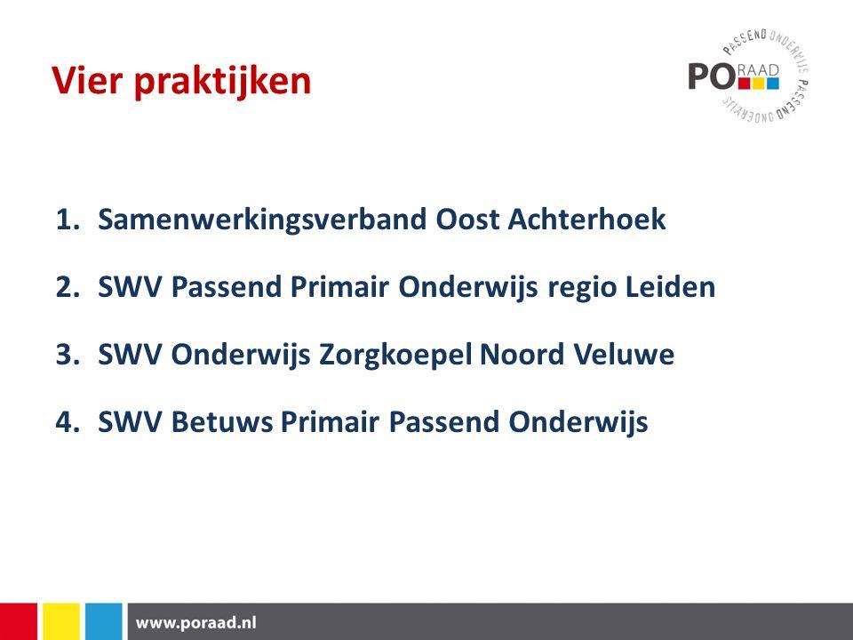 Vier praktijken 1.Samenwerkingsverband Oost Achterhoek 2.SWV Passend Primair Onderwijs regio Leiden 3.SWV Onderwijs Zorgkoepel Noord Veluwe 4.SWV Betuws Primair Passend Onderwijs