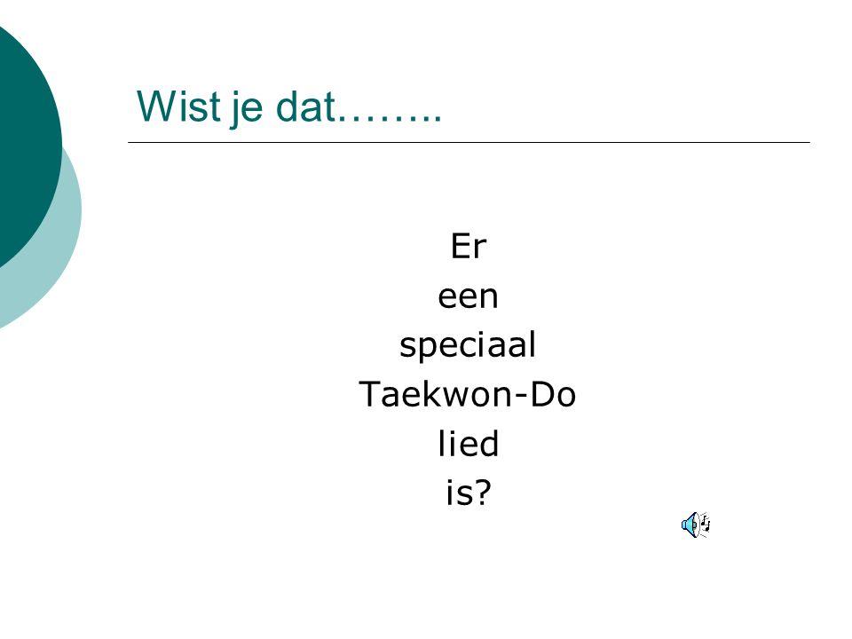 Wist je dat…….. Er een speciaal Taekwon-Do lied is?