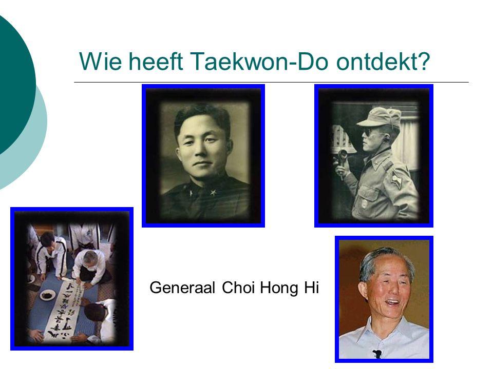 Wie heeft Taekwon-Do ontdekt? Generaal Choi Hong Hi