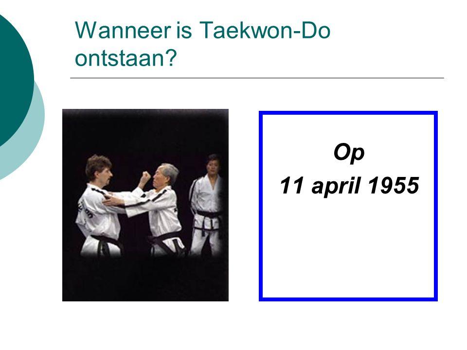 Wanneer is Taekwon-Do ontstaan? Op 11 april 1955