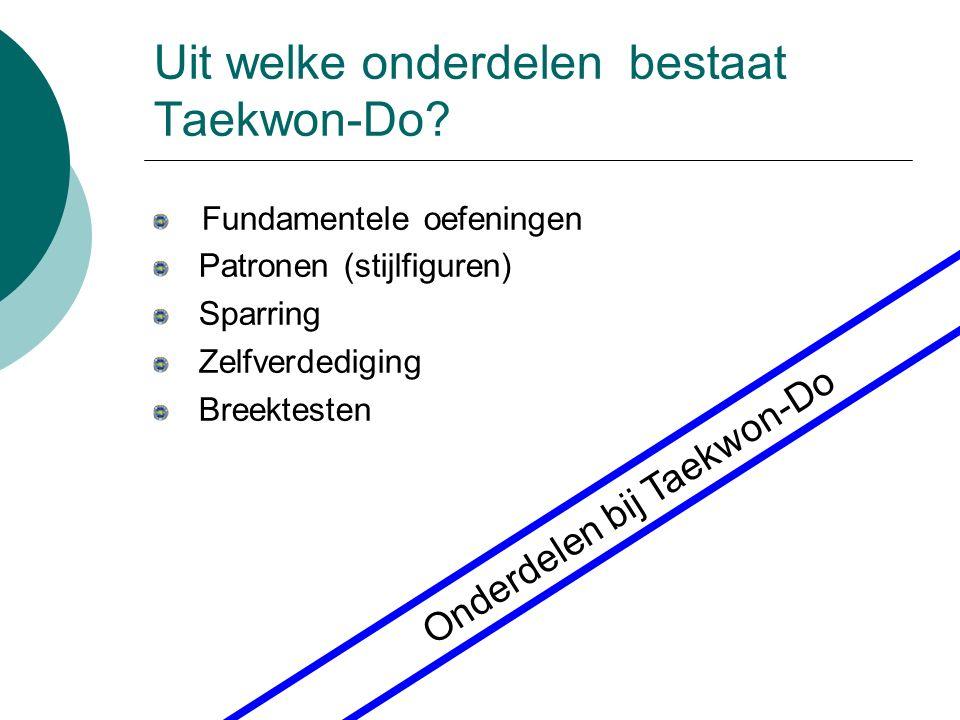 Uit welke onderdelen bestaat Taekwon-Do? Fundamentele oefeningen Patronen (stijlfiguren) Sparring Zelfverdediging Breektesten Onderdelen bij Taekwon-D