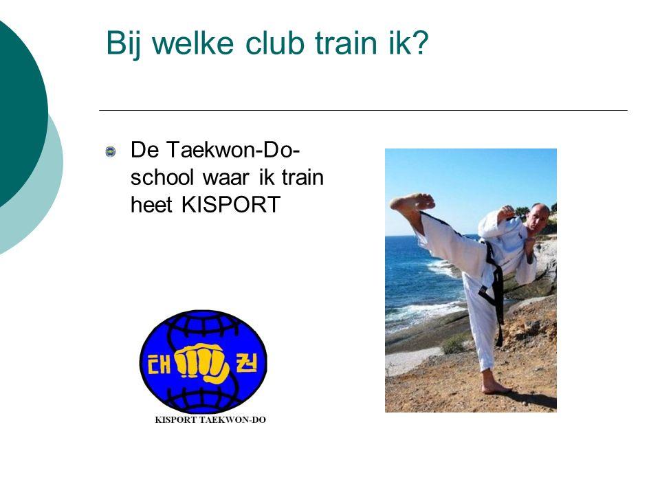Bij welke club train ik? De Taekwon-Do- school waar ik train heet KISPORT