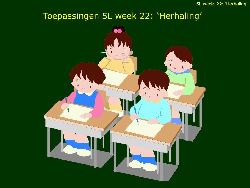 Toepassingen 5L week 22: 'Herhaling' 5L week 22: 'Herhaling'