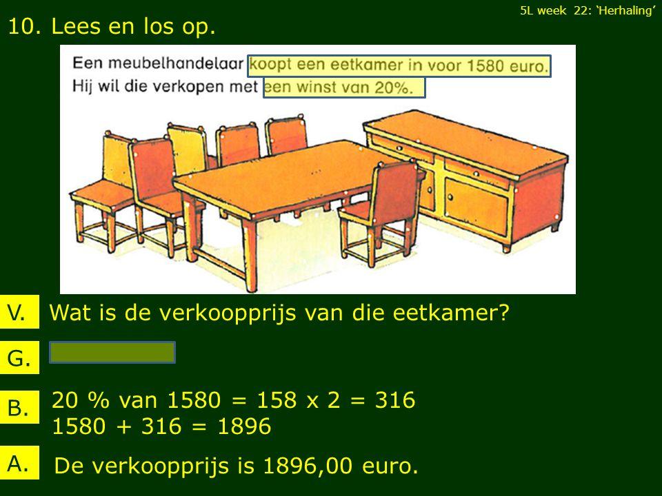 10. Lees en los op. B. 20 % van 1580 = 158 x 2 = 316 1580 + 316 = 1896 5L week 22: 'Herhaling' A.