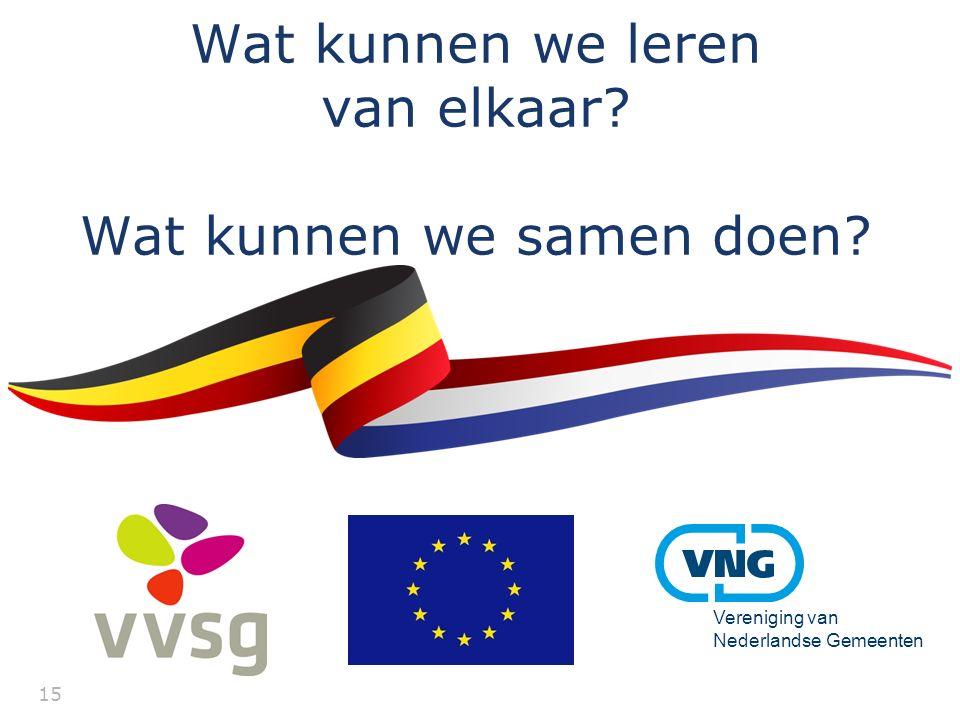 15 Vereniging van Nederlandse Gemeenten Samen kom je verder! Wat kunnen we leren van elkaar? Wat kunnen we samen doen?