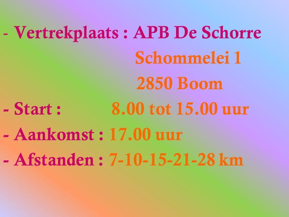 - Vertrekplaats : APB De Schorre Schommelei 1 2850 Boom - Start : 8.00 tot 15.00 uur - Aankomst : 17.00 uur - Afstanden : 7-10-15-21-28 km