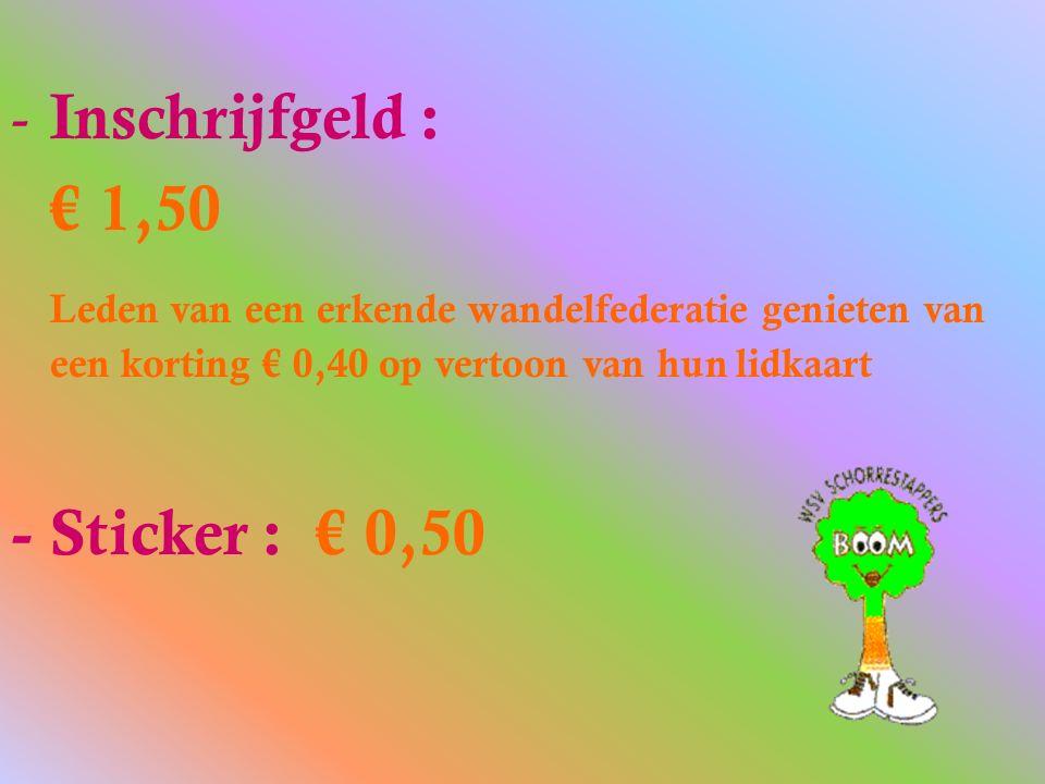 - Inschrijfgeld : € 1,50 Leden van een erkende wandelfederatie genieten van een korting € 0,40 op vertoon van hun lidkaart - Sticker : € 0,50