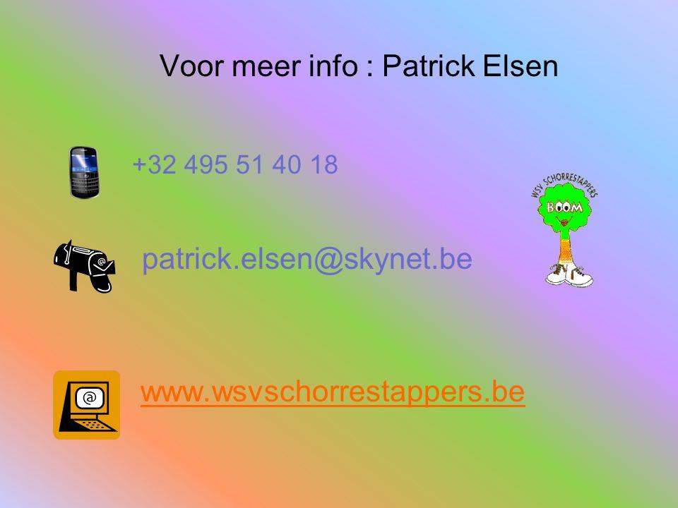Voor meer info : Patrick Elsen +32 495 51 40 18 patrick.elsen@skynet.be www.wsvschorrestappers.be