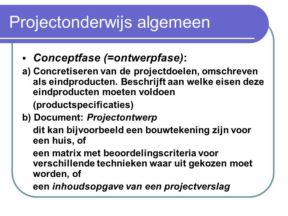 Projectonderwijs algemeen Dit plan van aanpak wordt voorgelegd aan opdrachtgever De opdrachtgever moet het gevoel krijgen dat zijn bedoeling goed is b