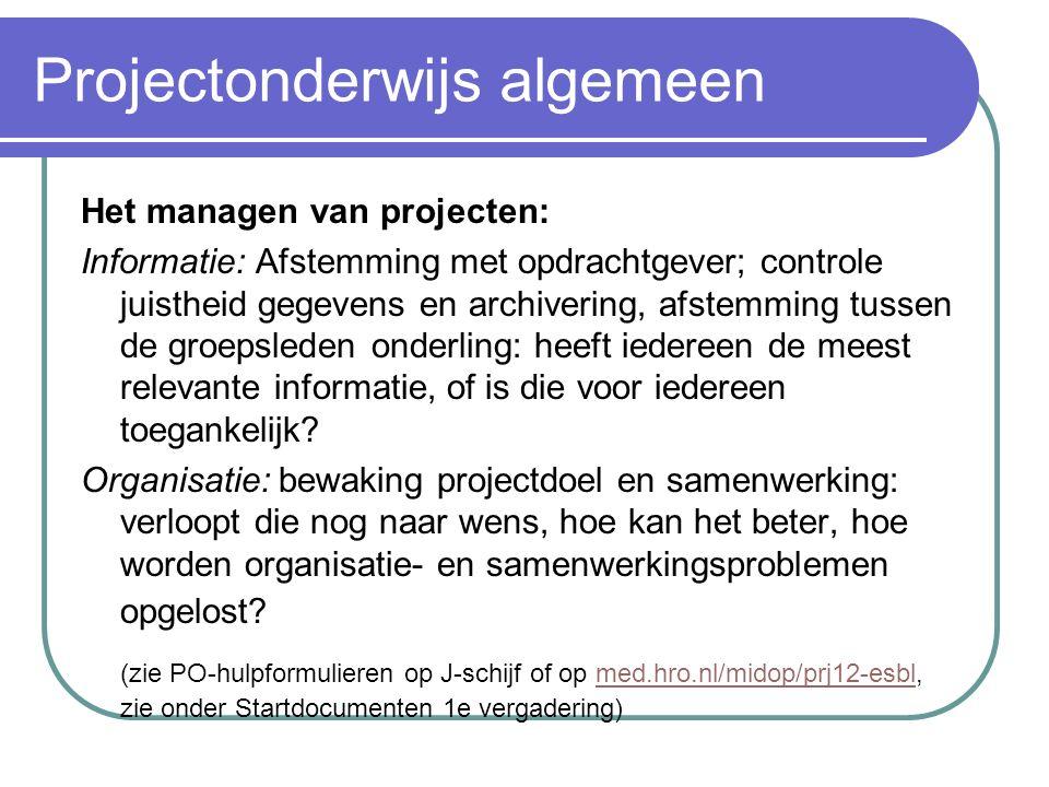 Projectonderwijs algemeen Het managen van projecten: Tijd: regelmatig tijdsplanning controleren en bijstellen; tijdschrijven Geld: als op enig moment