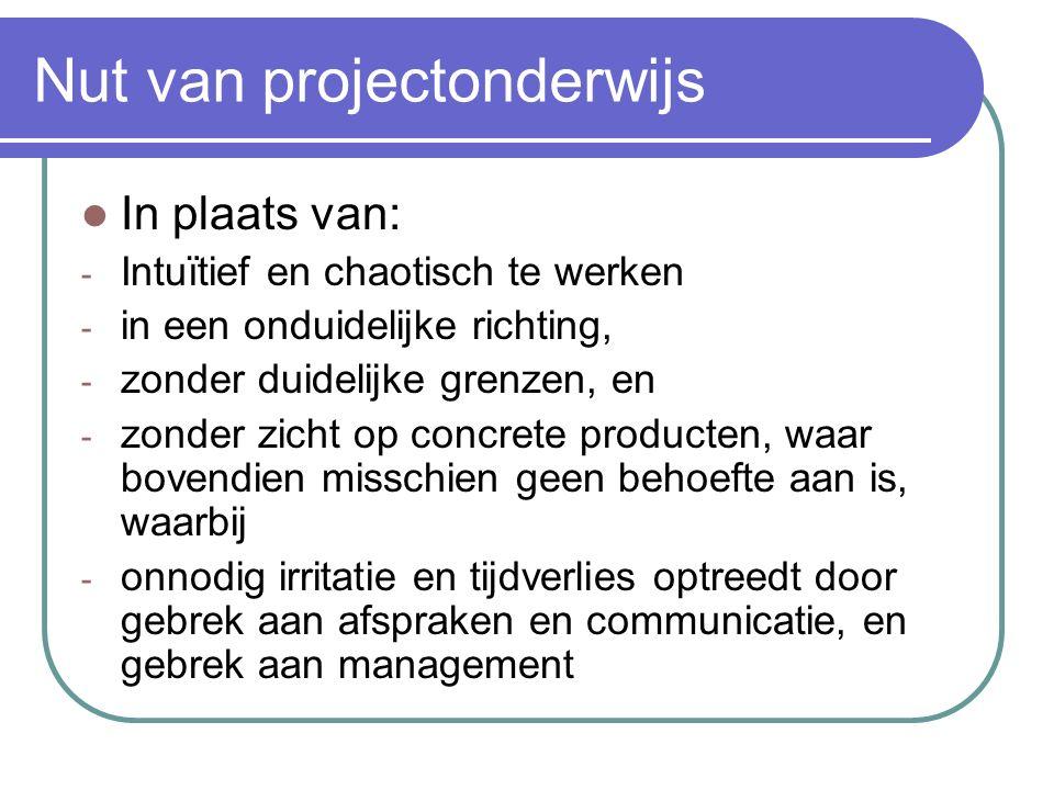 Nut van projectonderwijs Leren studenten wat van projectonderwijs? Het zou mooi zijn als studenten het gevoel krijgen dat het soms loont om: o Te begi