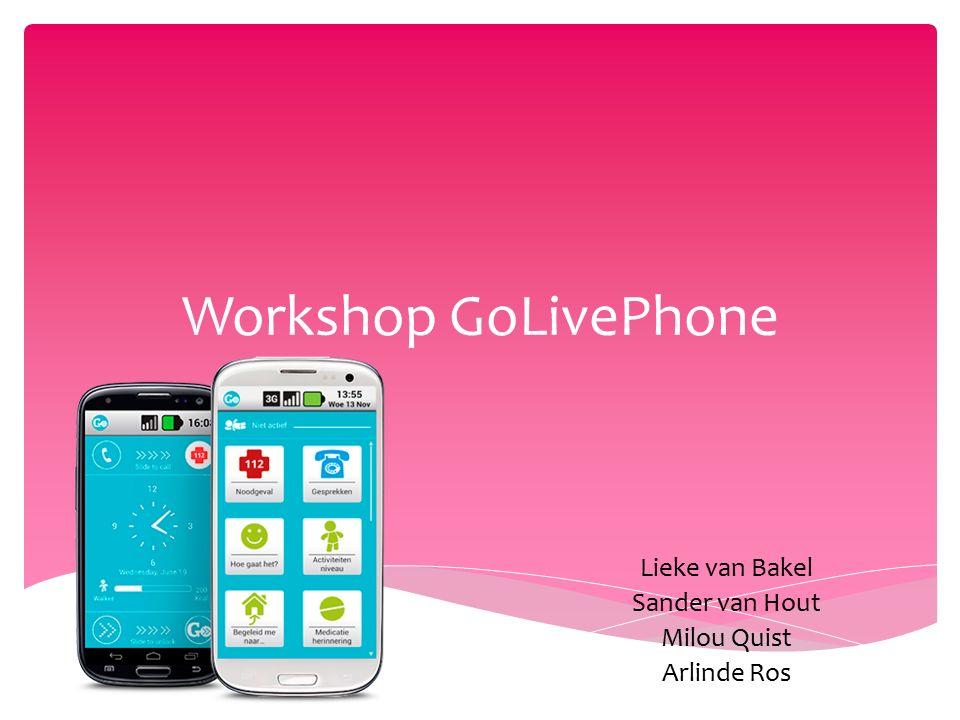 Workshop GoLivePhone Lieke van Bakel Sander van Hout Milou Quist Arlinde Ros