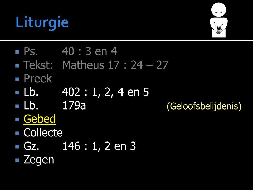  Ps. 40 : 3 en 4  Tekst: Matheus 17 : 24 – 27  Preek  Lb.