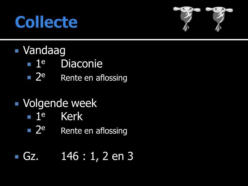  Vandaag  1 e Diaconie  2 e Rente en aflossing  Volgende week  1 e Kerk  2 e Rente en aflossing  Gz.