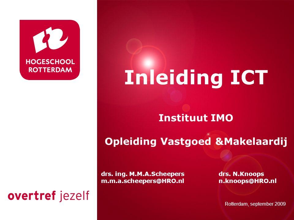 Presentatie titel Rotterdam, 00 januari 2007 Inleiding ICT Instituut IMO Opleiding Vastgoed &Makelaardij drs. ing. M.M.A.Scheepersdrs. N.Knoops m.m.a.