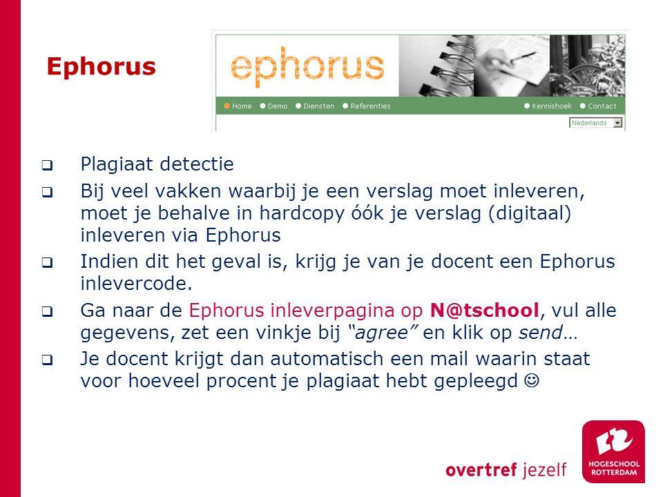 Ephorus  Plagiaat detectie  Bij veel vakken waarbij je een verslag moet inleveren, moet je behalve in hardcopy óók je verslag (digitaal) inleveren via Ephorus  Indien dit het geval is, krijg je van je docent een Ephorus inlevercode.