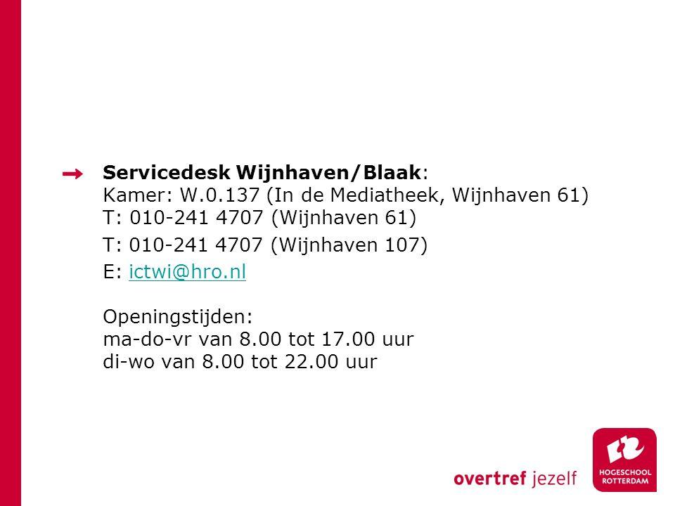 Servicedesk Wijnhaven/Blaak: Kamer: W.0.137 (In de Mediatheek, Wijnhaven 61) T: 010-241 4707 (Wijnhaven 61) T: 010-241 4707 (Wijnhaven 107) E: ictwi@hro.nl Openingstijden: ma-do-vr van 8.00 tot 17.00 uur di-wo van 8.00 tot 22.00 uurictwi@hro.nl