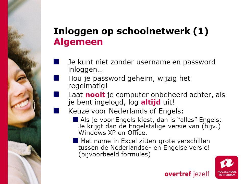 Inloggen op schoolnetwerk (1) Algemeen Je kunt niet zonder username en password inloggen… Hou je password geheim, wijzig het regelmatig! Laat nooit je