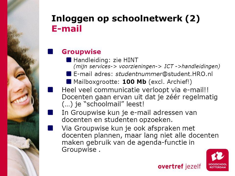 Inloggen op schoolnetwerk (2) E-mail Groupwise Handleiding: zie HINT (mijn services-> voorzieningen-> ICT ->handleidingen) E-mail adres: studentnummer@student.HRO.nl Mailboxgrootte: 100 Mb (excl.