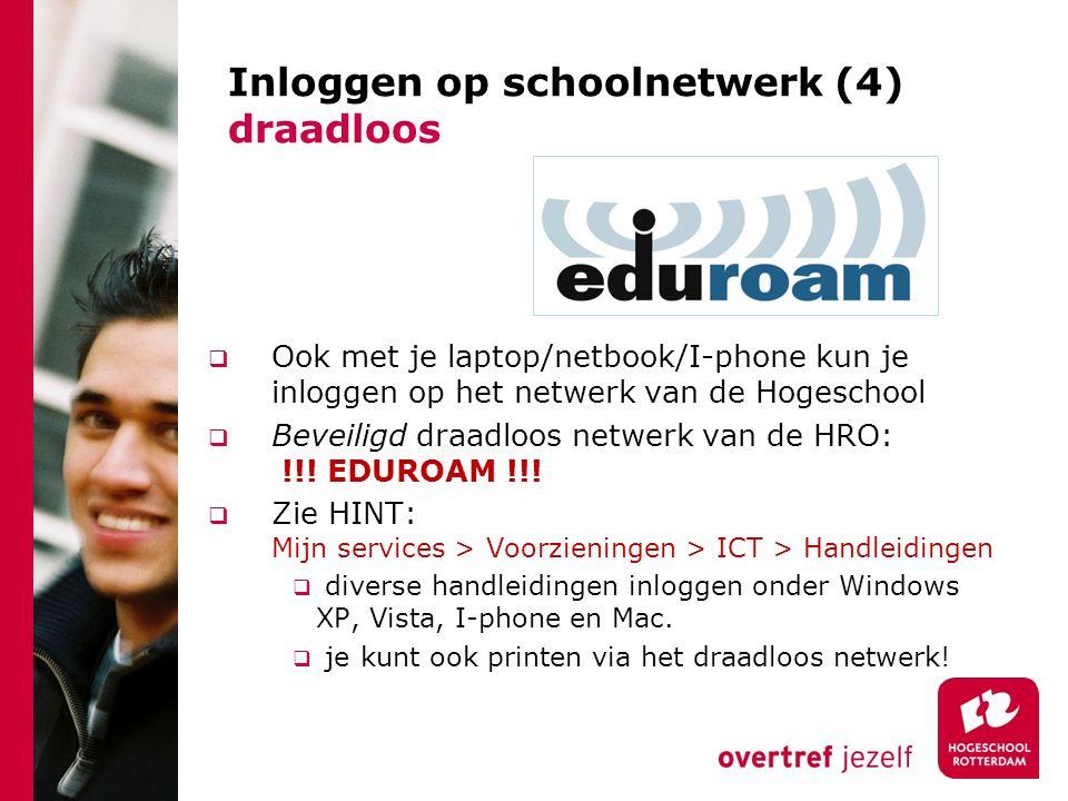 Inloggen op schoolnetwerk (4) draadloos  Ook met je laptop/netbook/I-phone kun je inloggen op het netwerk van de Hogeschool  Beveiligd draadloos netwerk van de HRO: !!.
