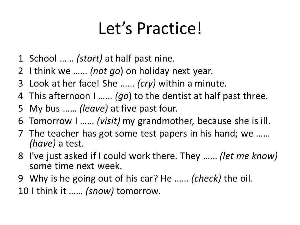 Let's Practice.1School …… (start) at half past nine.