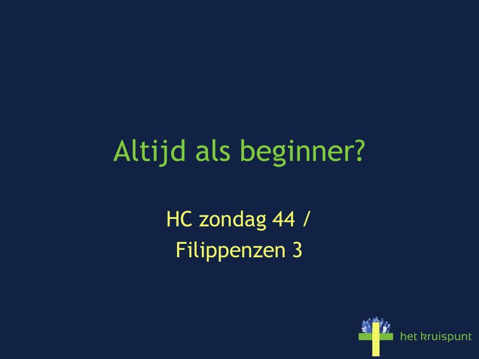 Altijd als beginner? HC zondag 44 / Filippenzen 3