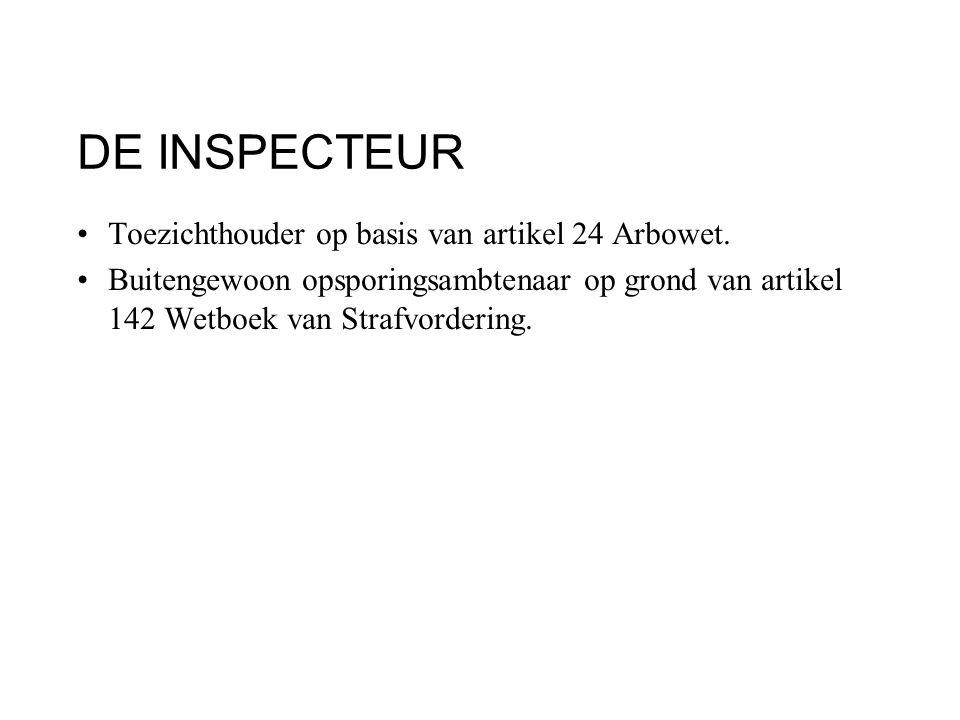 DE INSPECTEUR Toezichthouder op basis van artikel 24 Arbowet.