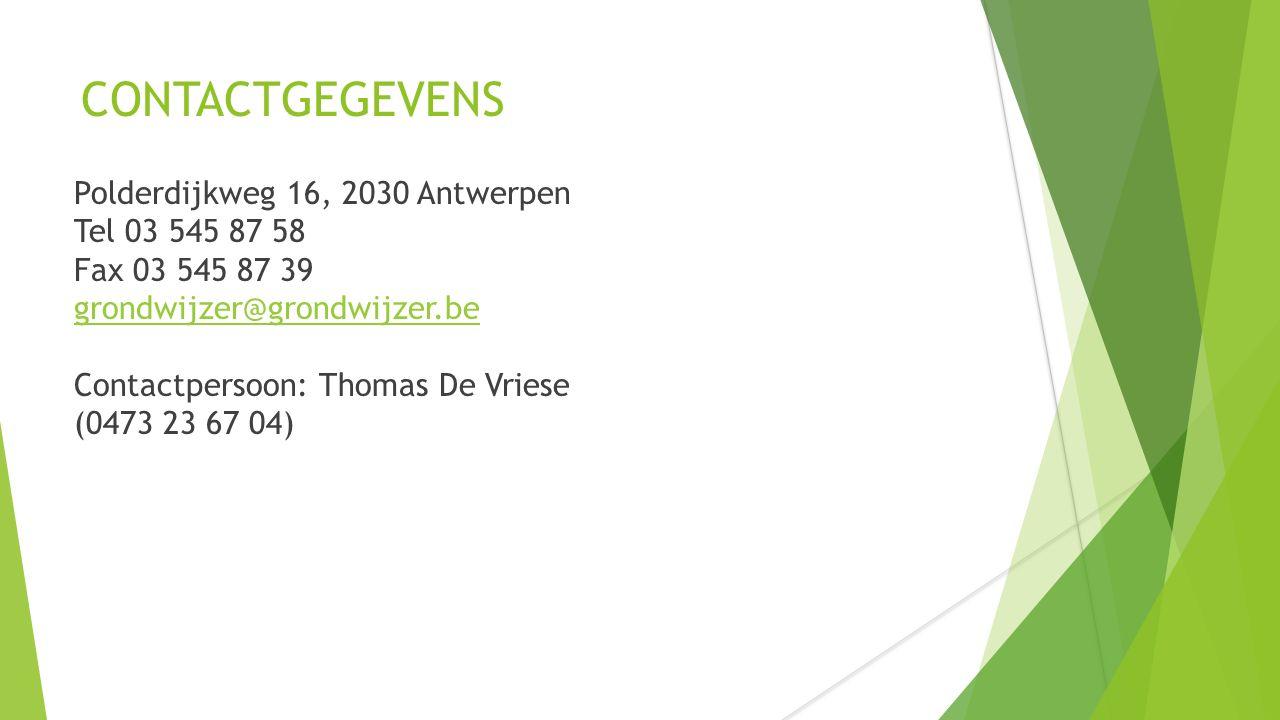 CONTACTGEGEVENS Polderdijkweg 16, 2030 Antwerpen Tel 03 545 87 58 Fax 03 545 87 39 grondwijzer@grondwijzer.be Contactpersoon: Thomas De Vriese (0473 23 67 04)