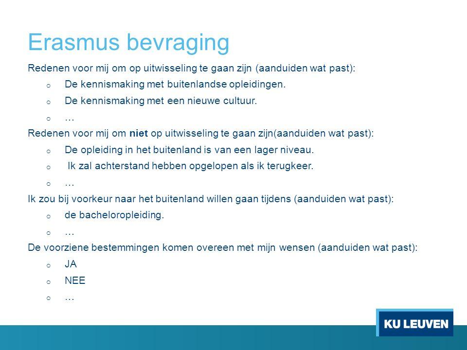 Erasmus bevraging Redenen voor mij om op uitwisseling te gaan zijn (aanduiden wat past): o De kennismaking met buitenlandse opleidingen.