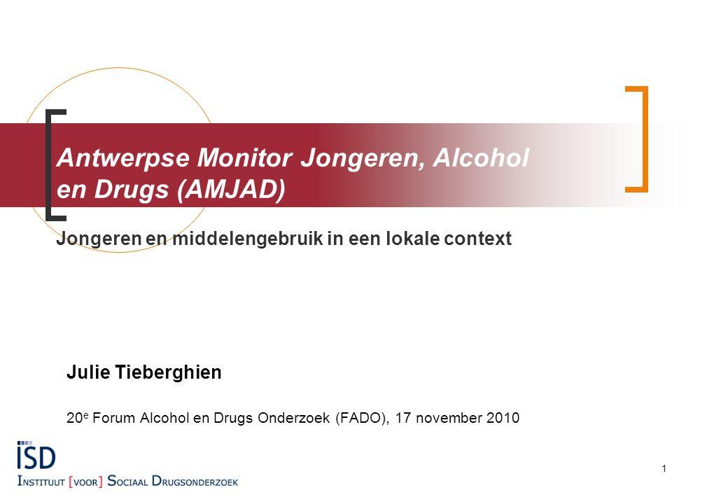 Julie Tieberghien 20 e Forum Alcohol en Drugs Onderzoek (FADO), 17 november 2010 Antwerpse Monitor Jongeren, Alcohol en Drugs (AMJAD) Jongeren en middelengebruik in een lokale context 1