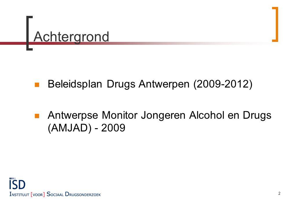 Achtergrond Beleidsplan Drugs Antwerpen (2009-2012) Antwerpse Monitor Jongeren Alcohol en Drugs (AMJAD) - 2009 2