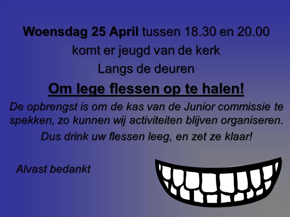 Woensdag 25 April tussen 18.30 en 20.00 komt er jeugd van de kerk Langs de deuren Om lege flessen op te halen.