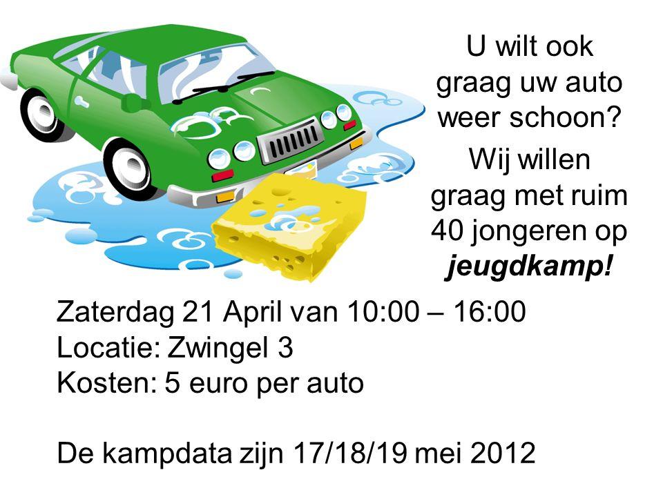 Zaterdag 21 April van 10:00 – 16:00 Locatie: Zwingel 3 Kosten: 5 euro per auto De kampdata zijn 17/18/19 mei 2012 U wilt ook graag uw auto weer schoon.
