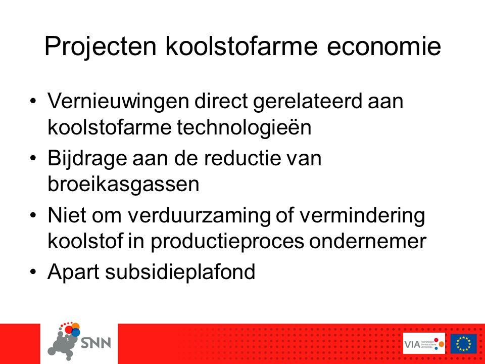 Projecten koolstofarme economie Vernieuwingen direct gerelateerd aan koolstofarme technologieën Bijdrage aan de reductie van broeikasgassen Niet om verduurzaming of vermindering koolstof in productieproces ondernemer Apart subsidieplafond