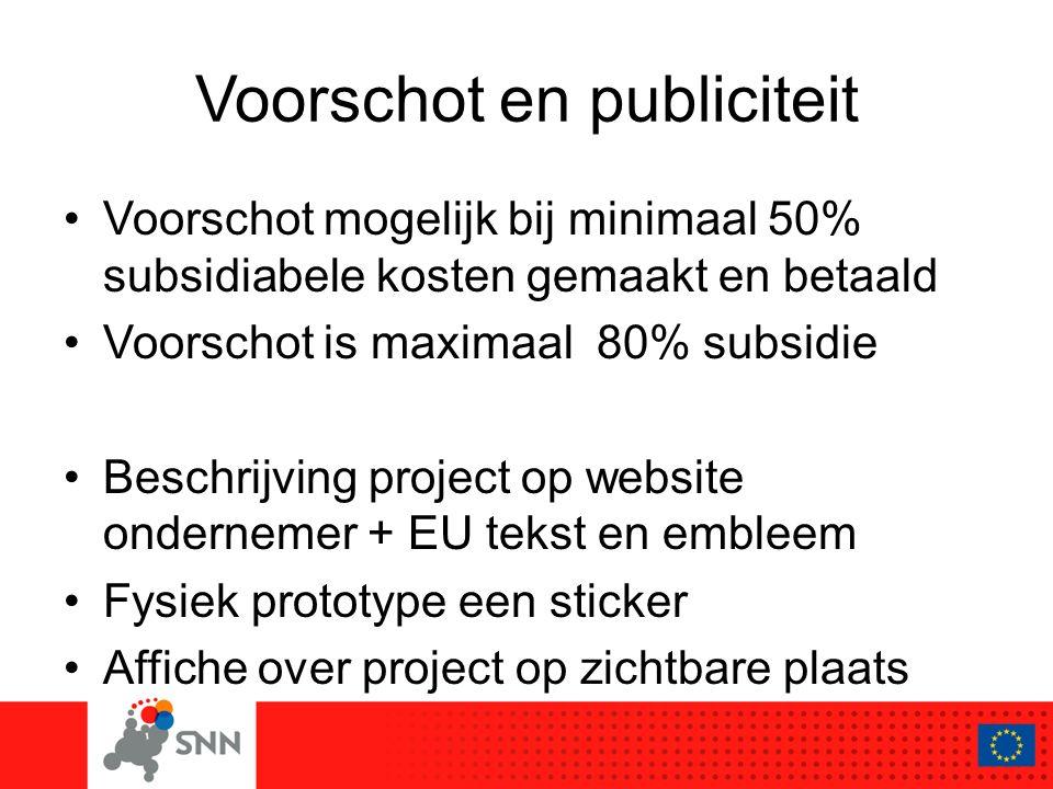 Voorschot en publiciteit Voorschot mogelijk bij minimaal 50% subsidiabele kosten gemaakt en betaald Voorschot is maximaal 80% subsidie Beschrijving pr