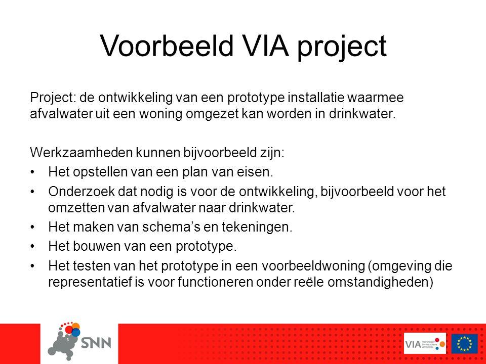 Voorbeeld VIA project Project: de ontwikkeling van een prototype installatie waarmee afvalwater uit een woning omgezet kan worden in drinkwater. Werkz