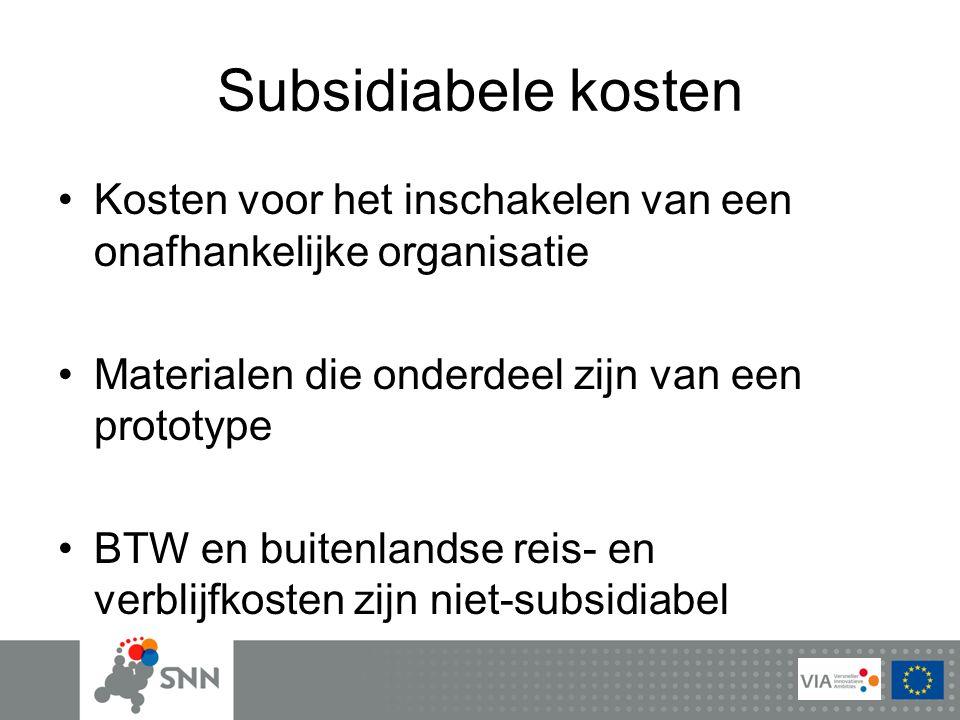Subsidiabele kosten Kosten voor het inschakelen van een onafhankelijke organisatie Materialen die onderdeel zijn van een prototype BTW en buitenlandse reis- en verblijfkosten zijn niet-subsidiabel