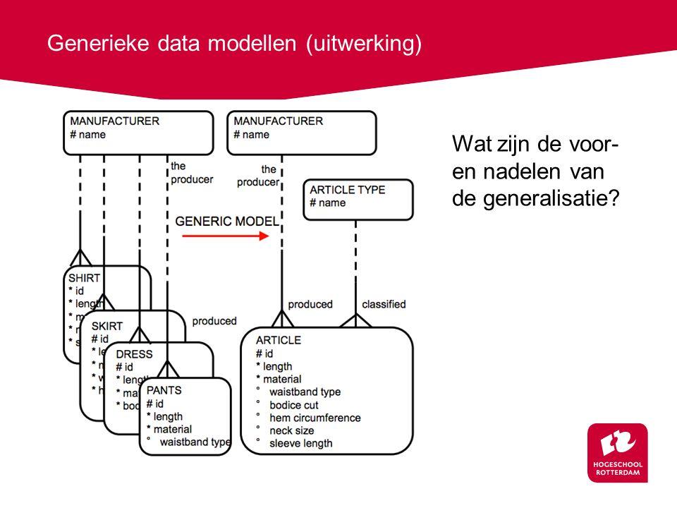 Generieke data modellen (uitwerking) Wat zijn de voor- en nadelen van de generalisatie