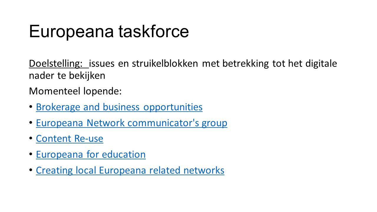 -Valorisatie én evaluatie traject Europeana Vlaanderen Overlegplatform (°2008) - Twee dimensies -Lokaal: wat is de meerwaarde en met welke acties genereer je dat.